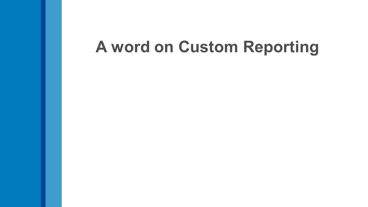 A word on Custom Reporting