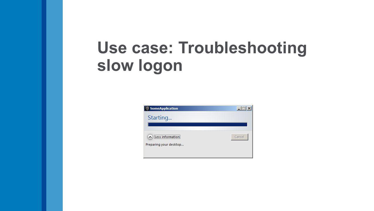 Use case: Troubleshooting slow logon
