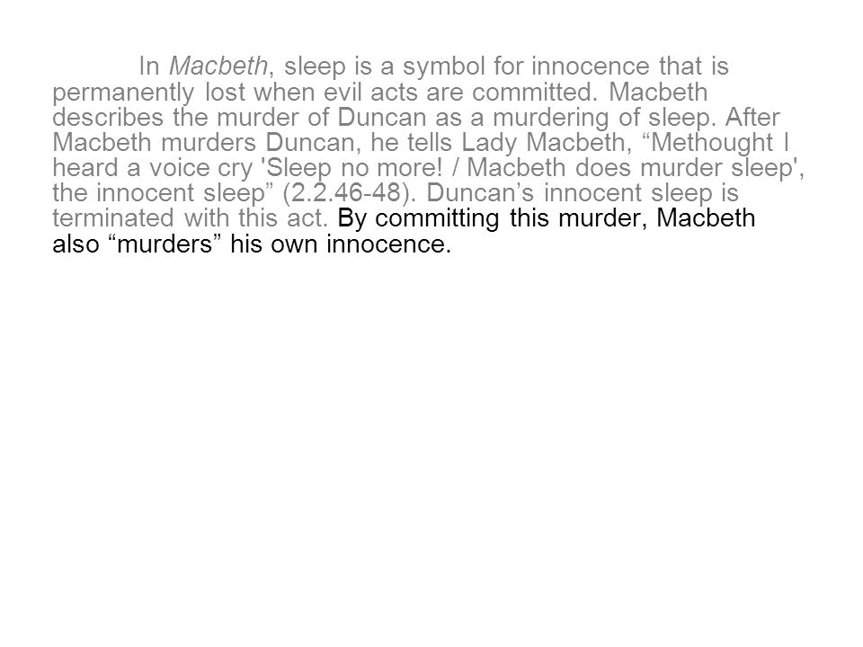 In Macbeth, sleep is a symbol for innocence that is permanently lost when evil acts are committed.