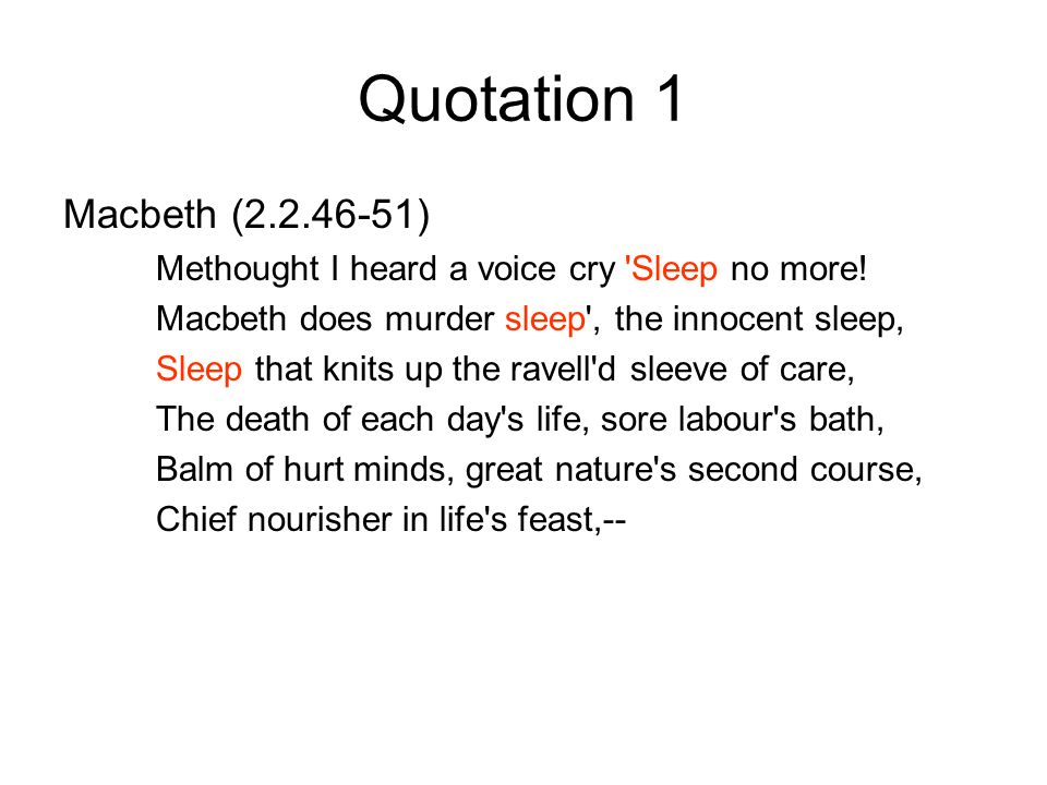 Quotation 1 Macbeth (2.2.46-51) Methought I heard a voice cry Sleep no more.