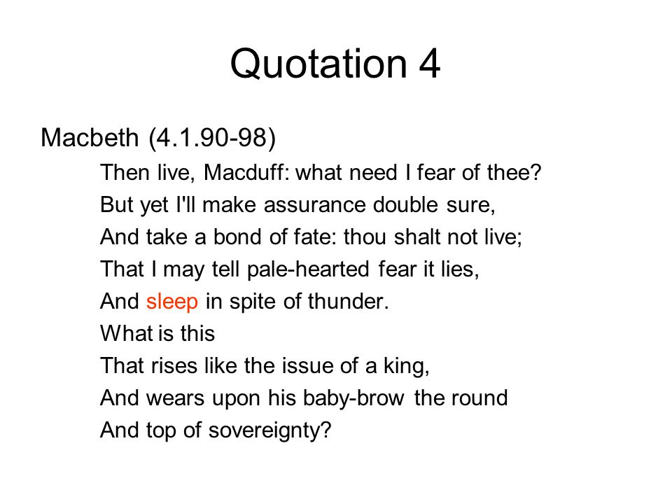 Quotation 4 Macbeth (4.1.90-98) Then live, Macduff: what need I fear of thee.