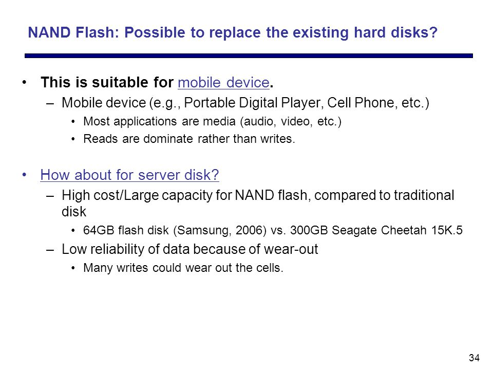 34 NAND Flash: Possible to replace the existing hard disks.