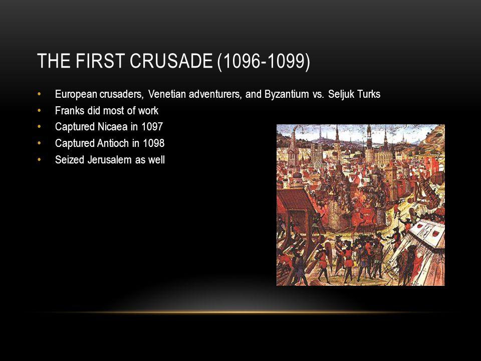 THE FIRST CRUSADE (1096-1099) European crusaders, Venetian adventurers, and Byzantium vs.