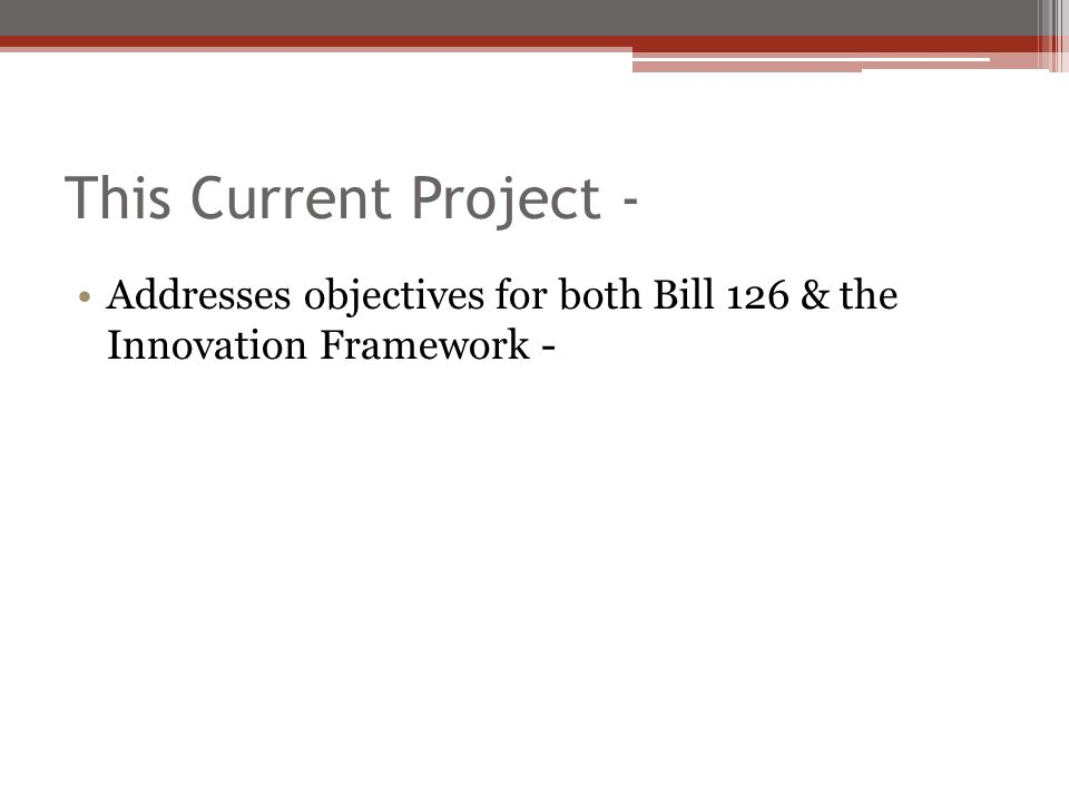 This Current Project - Addresses objectives for both Bill 126 & the Innovation Framework -
