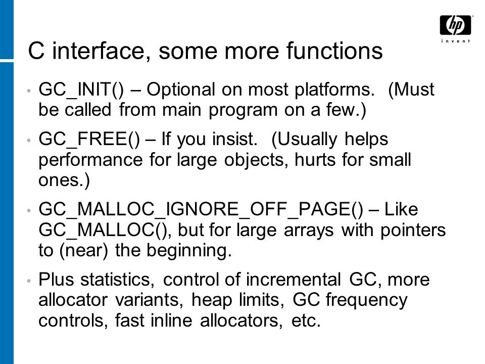 C interface, some more functions GC_INIT() – Optional on most platforms.
