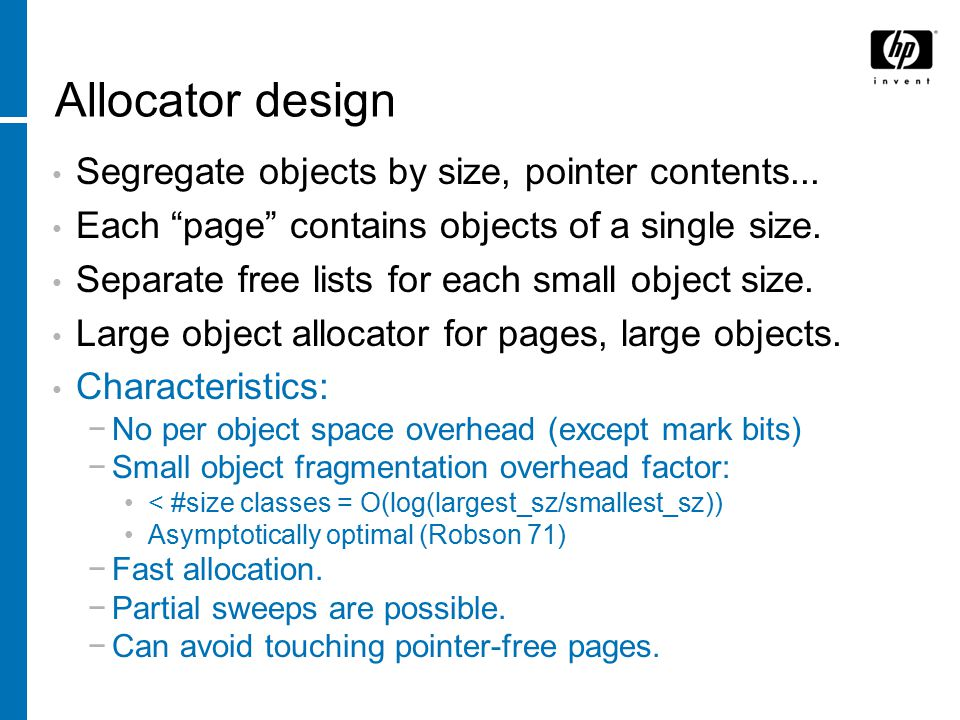 Allocator design Segregate objects by size, pointer contents...