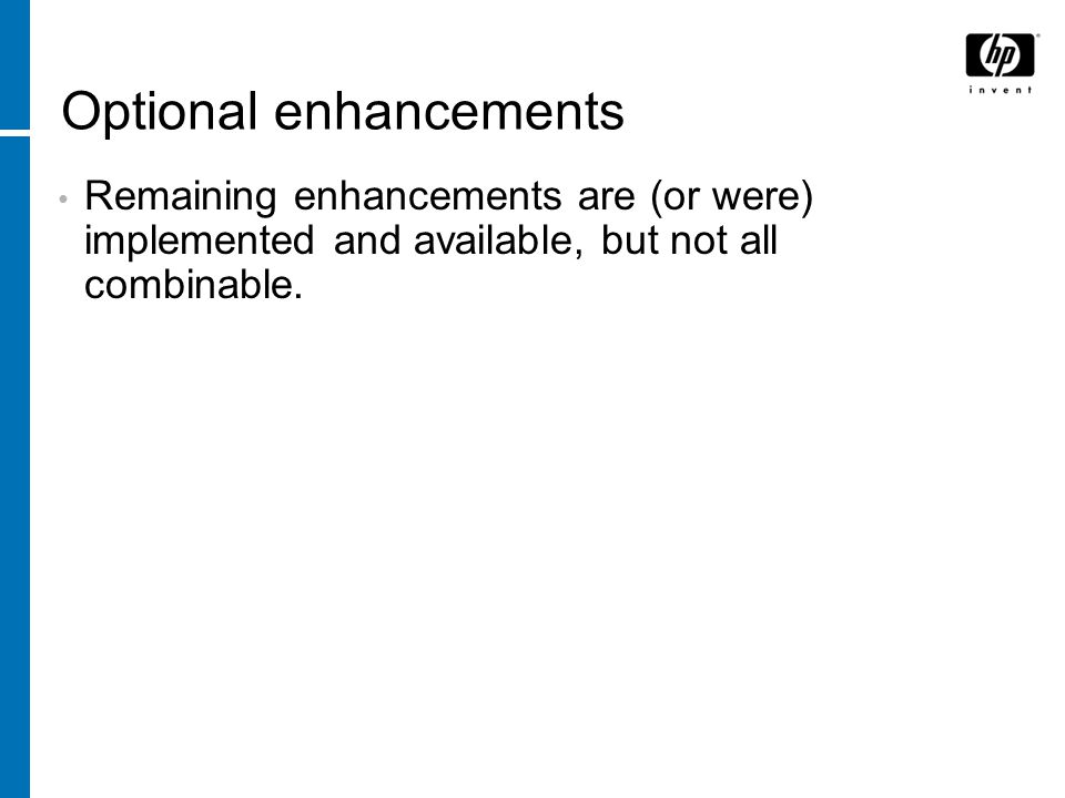 Optional enhancements Remaining enhancements are (or were) implemented and available, but not all combinable.