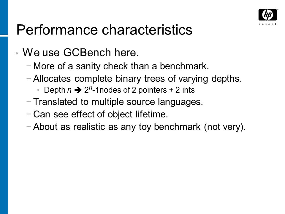 Performance characteristics We use GCBench here. −More of a sanity check than a benchmark.