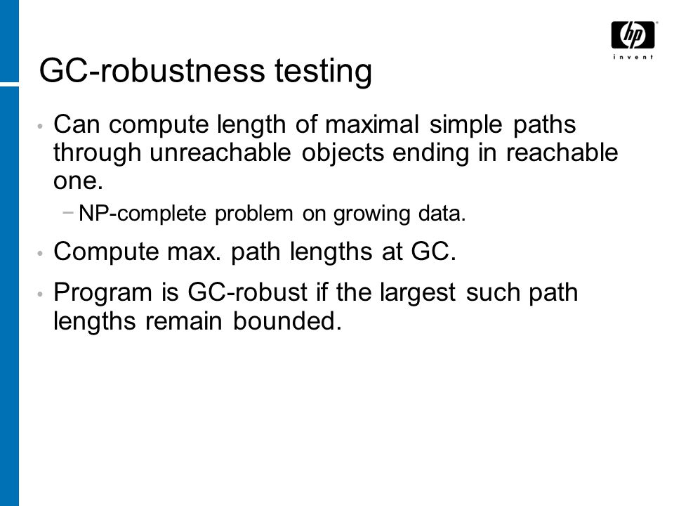 GC-robustness testing Can compute length of maximal simple paths through unreachable objects ending in reachable one.
