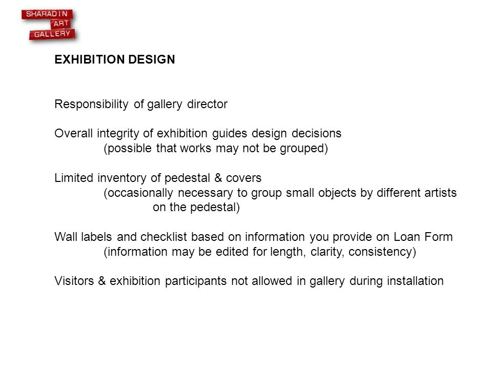 EXHIBITION DESIGN Responsibility of gallery director Overall integrity of exhibition guides design decisions (possible that works may not be grouped)