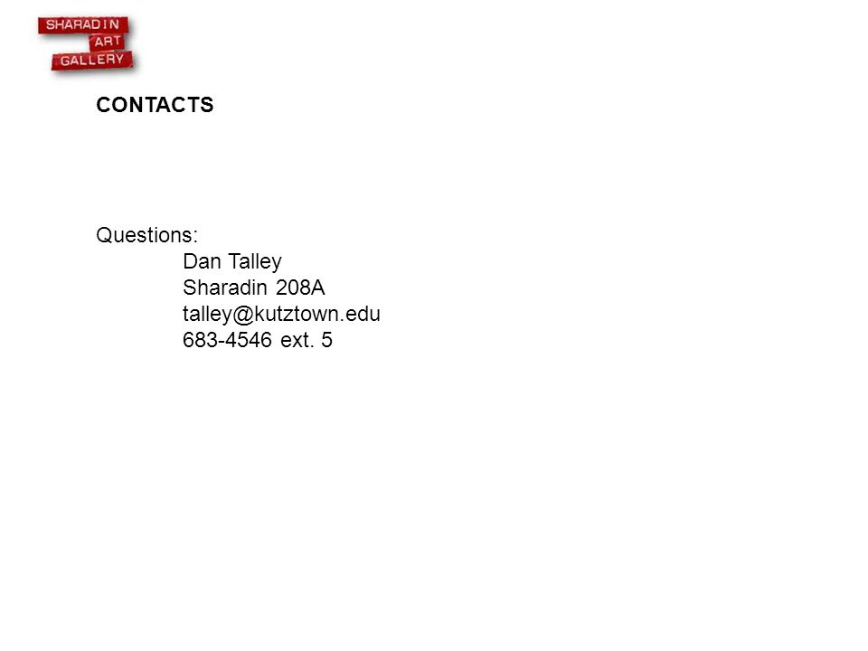 CONTACTS Questions: Dan Talley Sharadin 208A talley@kutztown.edu 683-4546 ext. 5