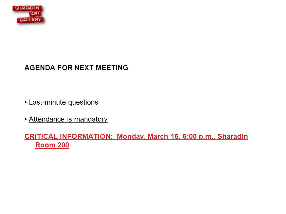 AGENDA FOR NEXT MEETING Last-minute questions Attendance is mandatory CRITICAL INFORMATION: Monday, March 16, 6:00 p.m., Sharadin Room 200