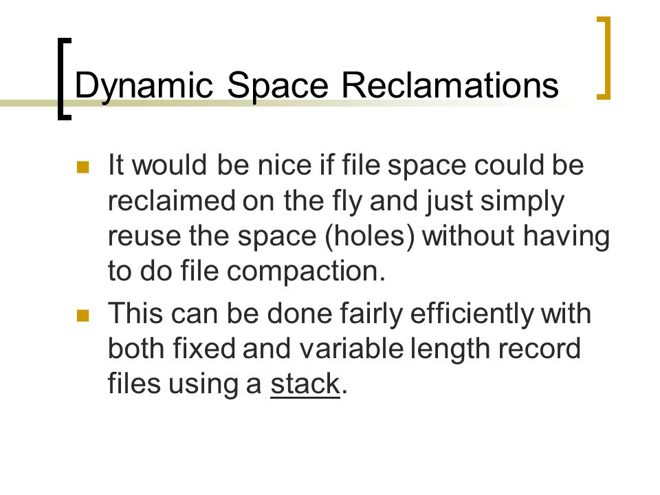 Dynamic Space Reclamations It would be nice if file space could be reclaimed on the fly and just simply reuse the space (holes) without having to do file compaction.