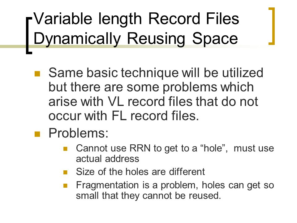 Variable length Record Files Dynamically Reusing Space Ordering of the avail (available space) list becomes an issue.