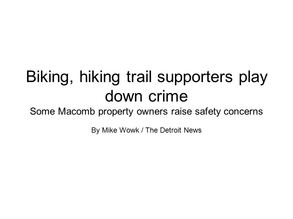 Biking, hiking trail supporters play down crime Some Macomb property owners raise safety concerns By Mike Wowk / The Detroit News