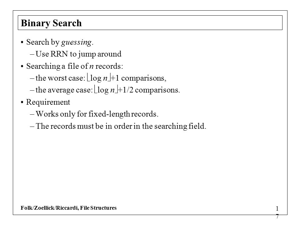 Folk/Zoellick/Riccardi, File Structures 1717 Binary Search Search by guessing.