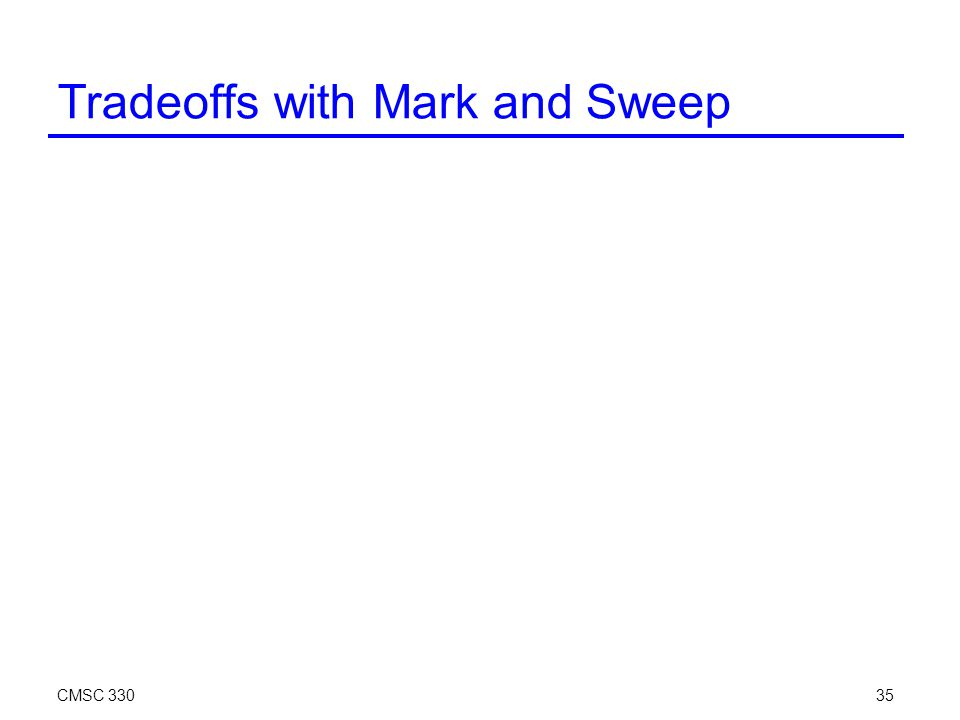 CMSC 33035 Tradeoffs with Mark and Sweep