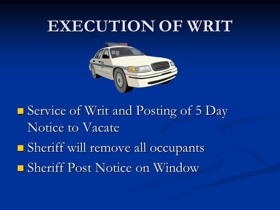 EXECUTION OF WRIT Service of Writ and Posting of 5 Day Notice to Vacate Service of Writ and Posting of 5 Day Notice to Vacate Sheriff will remove all