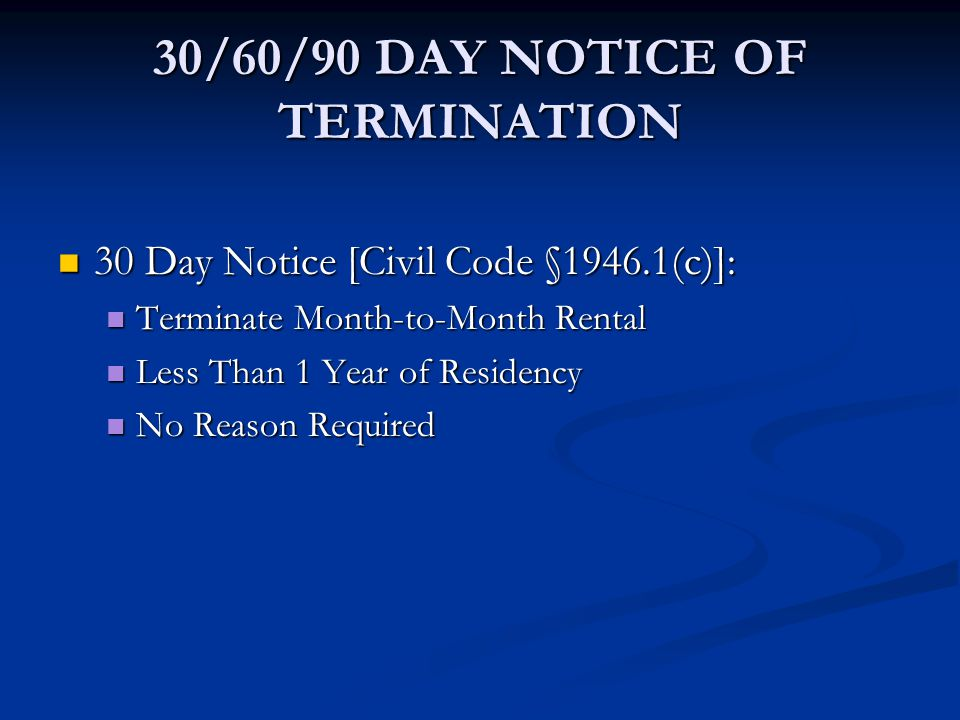 30/60/90 DAY NOTICE OF TERMINATION 30 Day Notice [Civil Code §1946.1(c)]: 30 Day Notice [Civil Code §1946.1(c)]: Terminate Month-to-Month Rental Termi