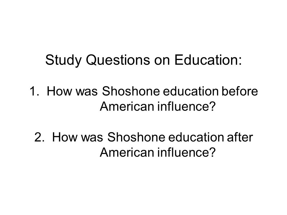 Study Questions on Education: 1. How was Shoshone education before American influence.