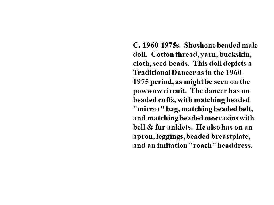 C. 1960-1975s. Shoshone beaded male doll. Cotton thread, yarn, buckskin, cloth, seed beads.