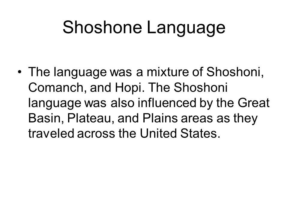 Shoshone Language The language was a mixture of Shoshoni, Comanch, and Hopi.