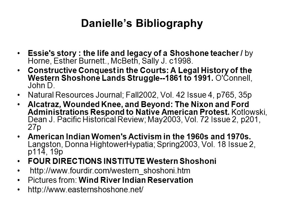 Danielle's Bibliography Essie s story : the life and legacy of a Shoshone teacher / by Horne, Esther Burnett., McBeth, Sally J.