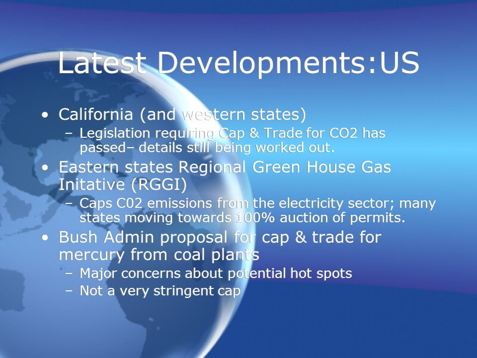 Latest Developments:US California (and western states) –Legislation requiring Cap & Trade for CO2 has passed– details still being worked out.