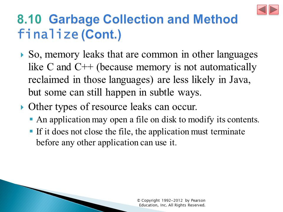  So, memory leaks that are common in other languages like C and C++ (because memory is not automatically reclaimed in those languages) are less likel
