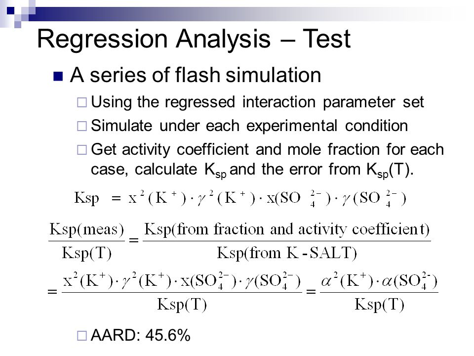 A series of flash simulation  Using the regressed interaction parameter set  Simulate under each experimental condition  Get activity coefficient and mole fraction for each case, calculate K sp and the error from K sp (T).