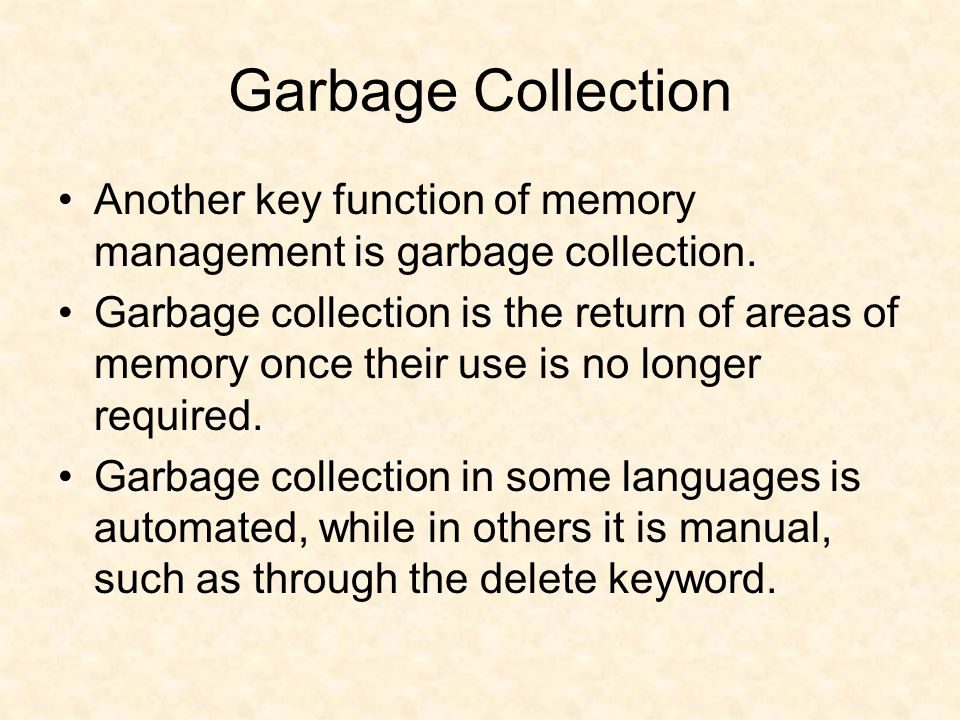 Garbage Collection Another key function of memory management is garbage collection.