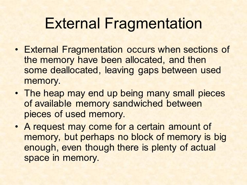 If memory is to be freed Free the block of memory Look at the neighbouring block - is it free too.
