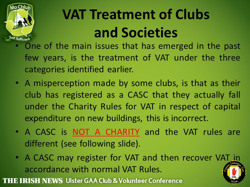 VAT Treatment of Clubs and Societies One of the main issues that has emerged in the past few years, is the treatment of VAT under the three categories