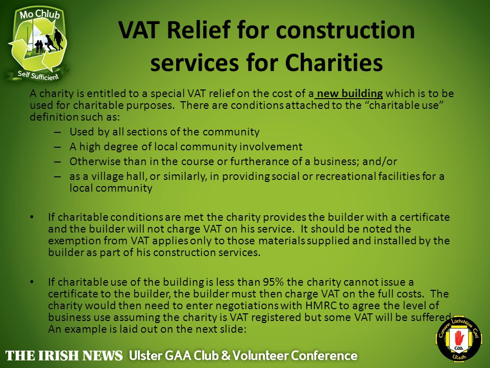 VAT Relief for construction services for Charities A charity is entitled to a special VAT relief on the cost of a new building which is to be used for