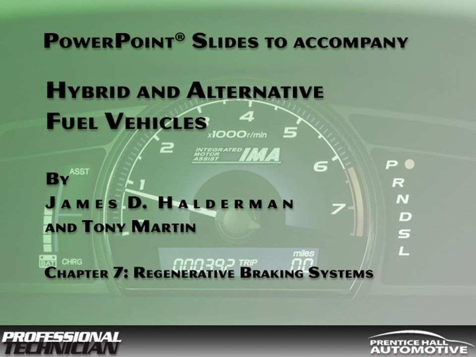 Hybrid and Alternative Fuel Vehicles By James D Halderman and Tony Martin © 2009 Pearson Education, Inc. Pearson Prentice Hall Upper Saddle River, NJ
