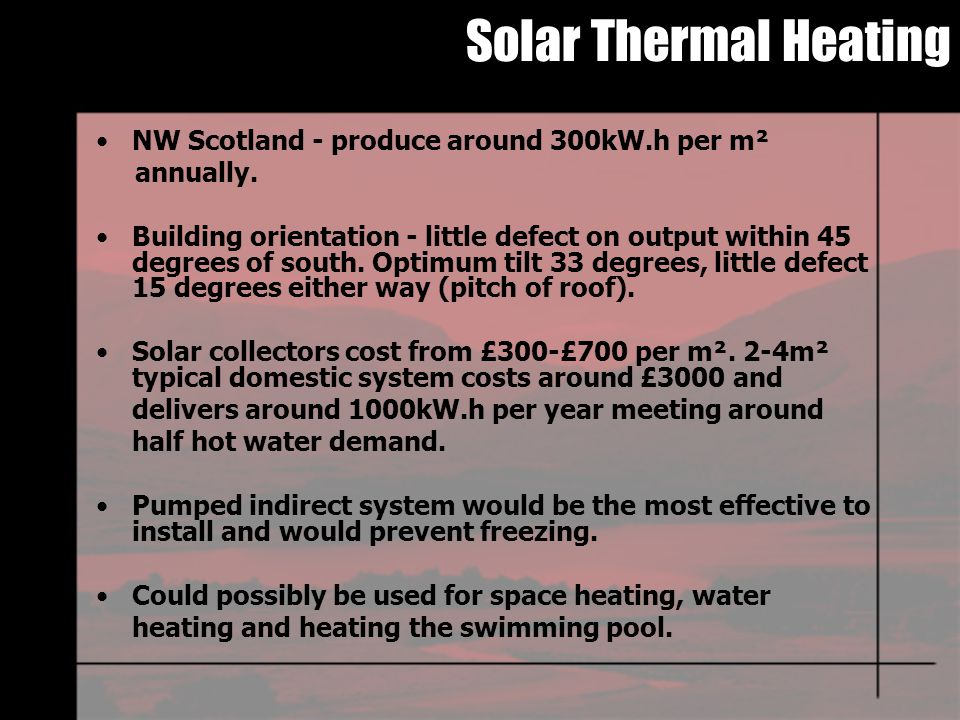 Solar Thermal Heating NW Scotland - produce around 300kW.h per m² annually.