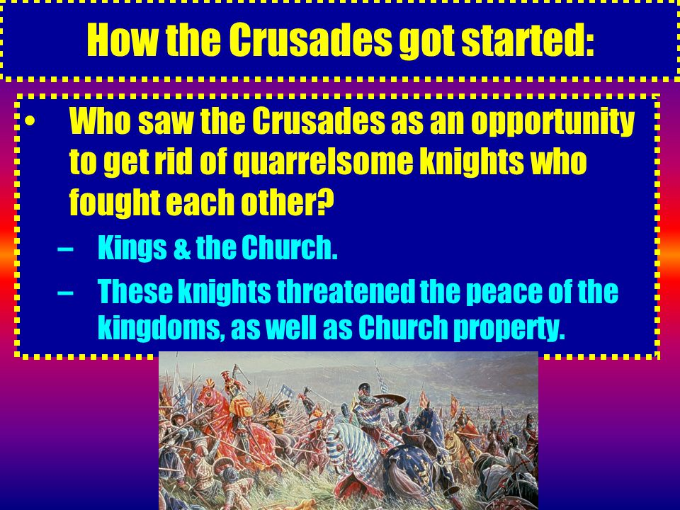 How the Crusades got started: Who saw the Crusades as an opportunity to get rid of quarrelsome knights who fought each other.