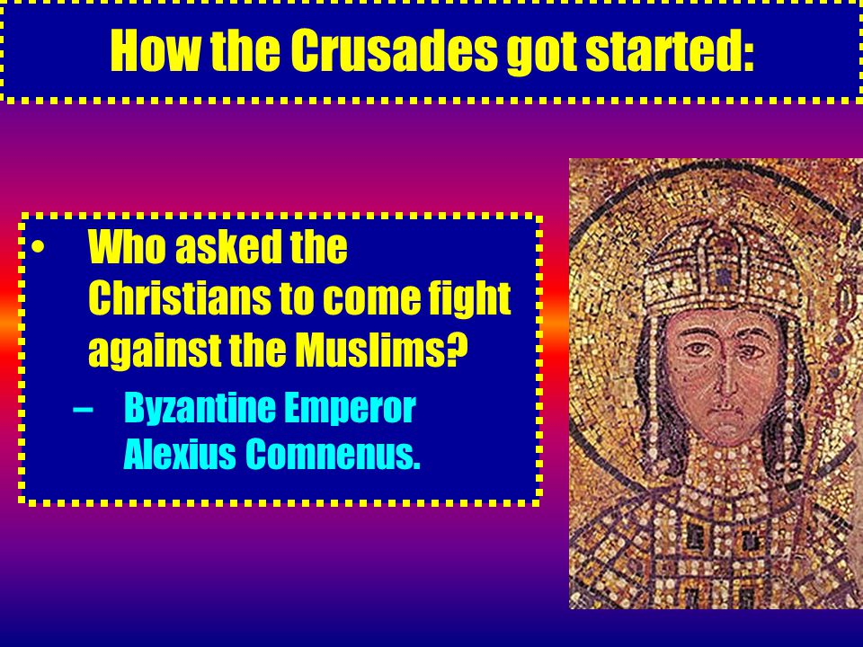 How the Crusades got started: Who asked the Christians to come fight against the Muslims.