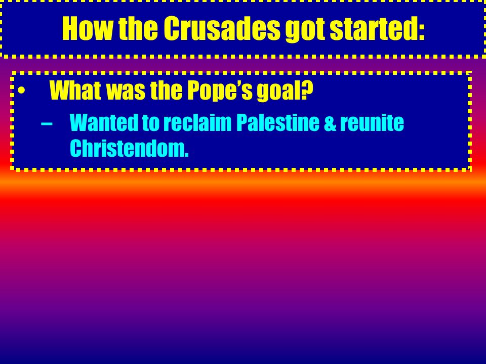 How the Crusades got started: What was the Pope's goal.