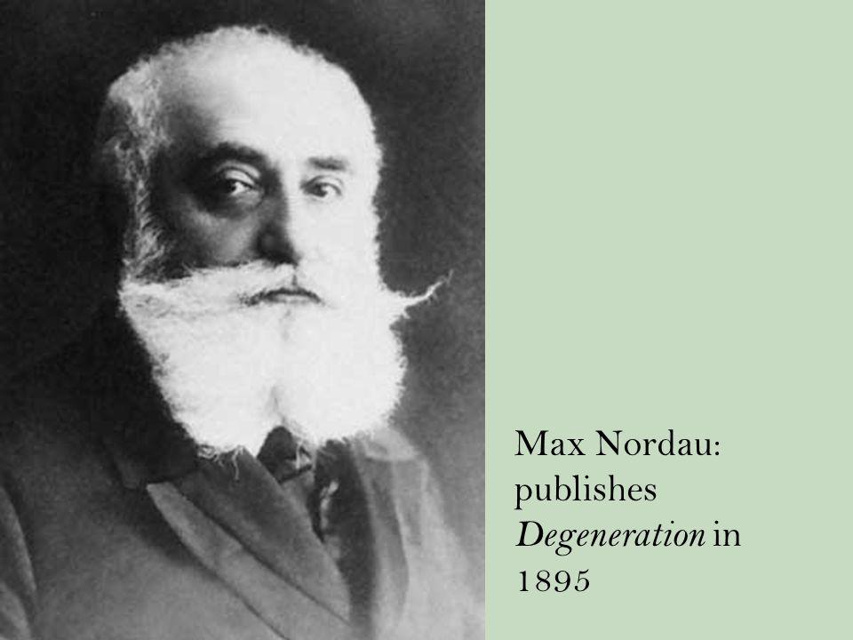 Max Nordau: publishes Degeneration in 1895