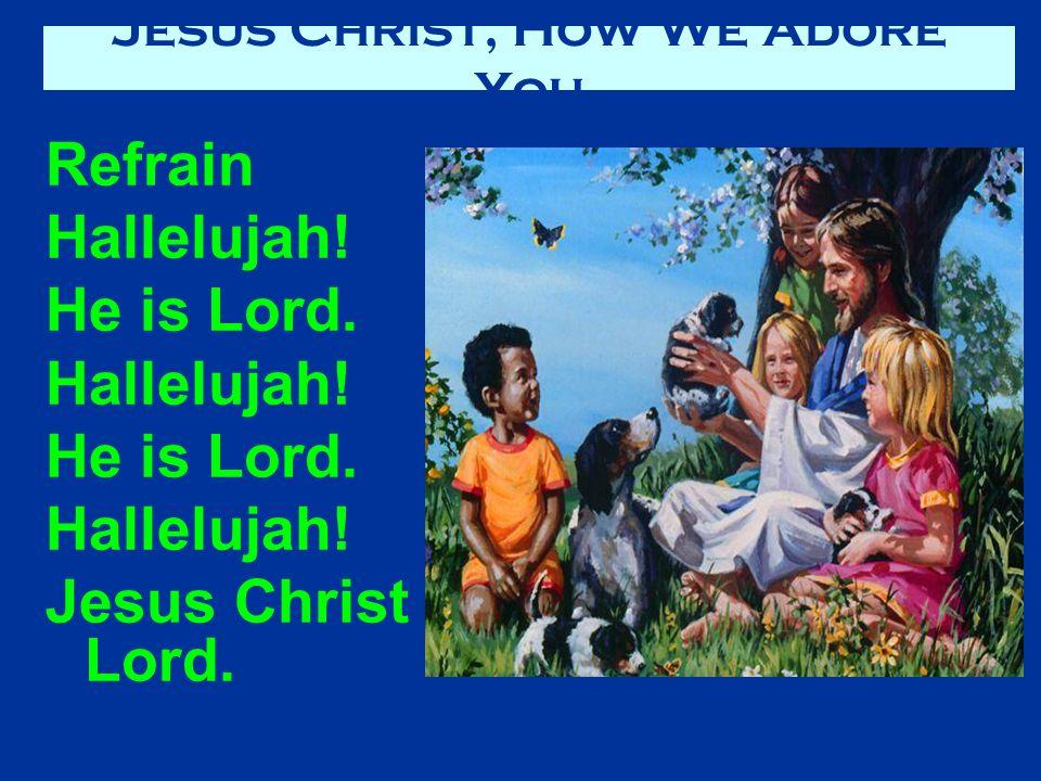 Refrain Hallelujah.He is Lord. Hallelujah. He is Lord.
