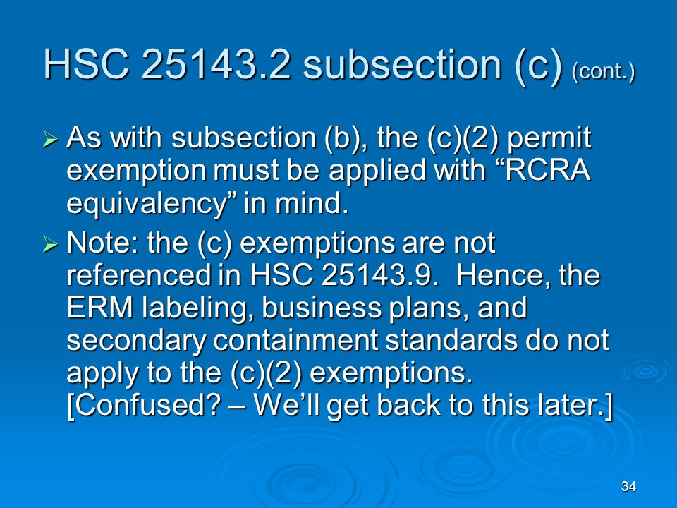 """34 HSC 25143.2 subsection (c) (cont.)  As with subsection (b), the (c)(2) permit exemption must be applied with """"RCRA equivalency"""" in mind.  Note: t"""