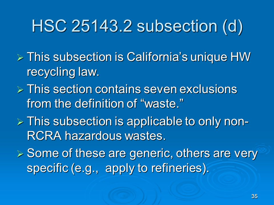 35 HSC 25143.2 subsection (d)  This subsection is California's unique HW recycling law.  This section contains seven exclusions from the definition