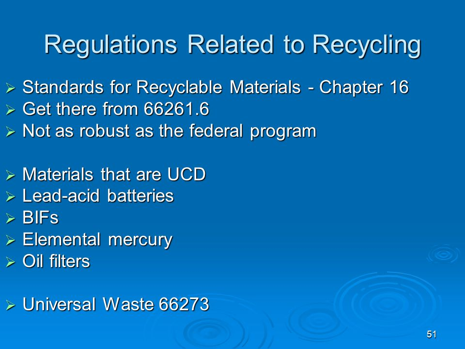 51 Regulations Related to Recycling  Standards for Recyclable Materials - Chapter 16  Get there from 66261.6  Not as robust as the federal program