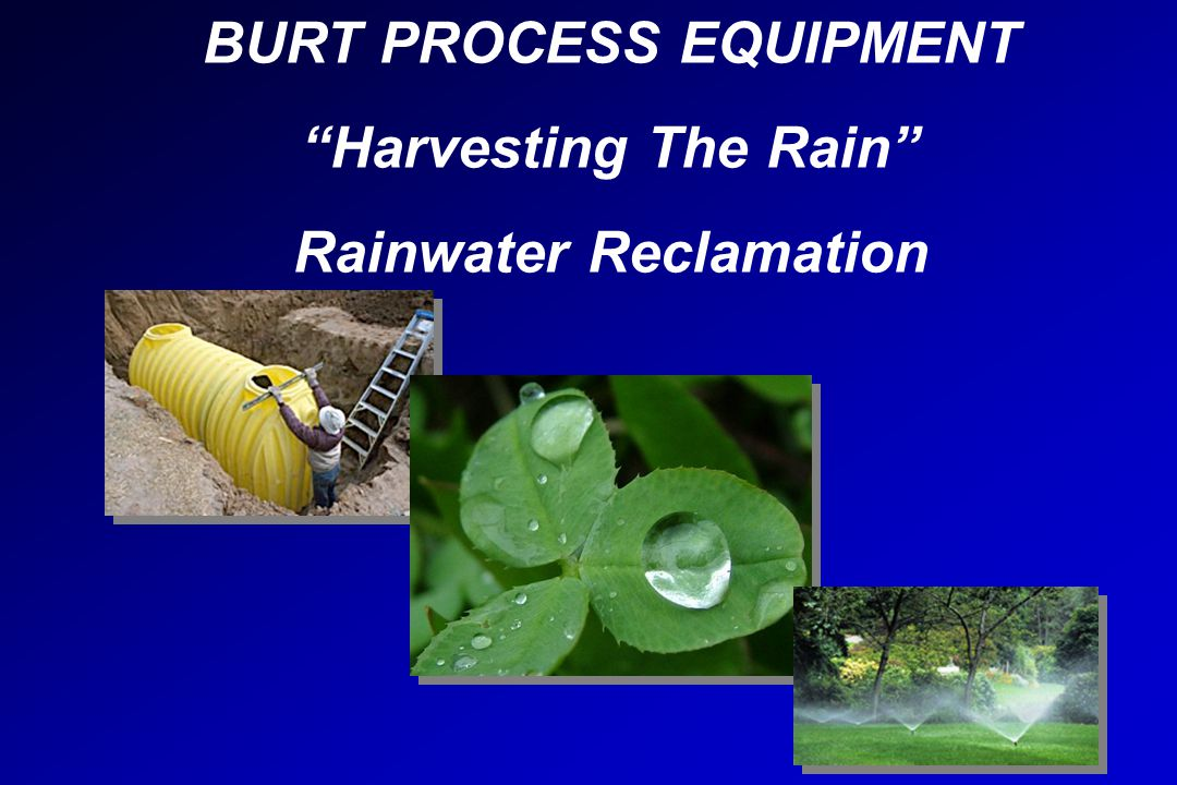 WelcomeWelcome BURT PROCESS EQUIPMENT Harvesting The Rain Rainwater Reclamation