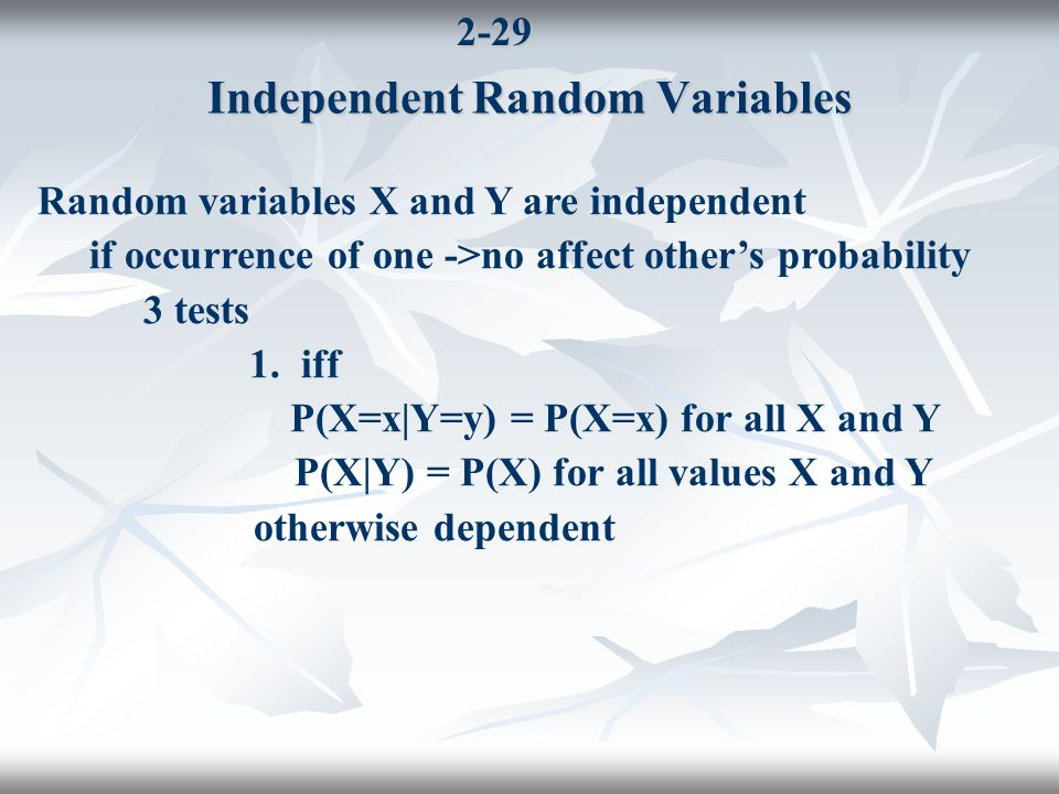 2-29 Independent Random Variables Random variables X and Y are independent if occurrence of one ->no affect other's probability 3 tests 1.