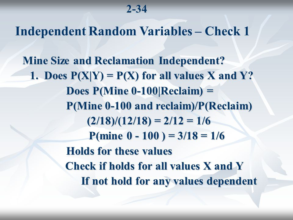 2-34 Mine Size and Reclamation Independent. 1. Does P(X|Y) = P(X) for all values X and Y.