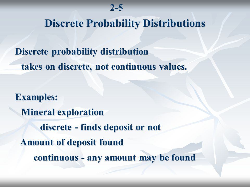 2-6 Discrete Probability Distributions If random variable X defined by: P(X=x k )= P(x k ), k=1, 2, ….