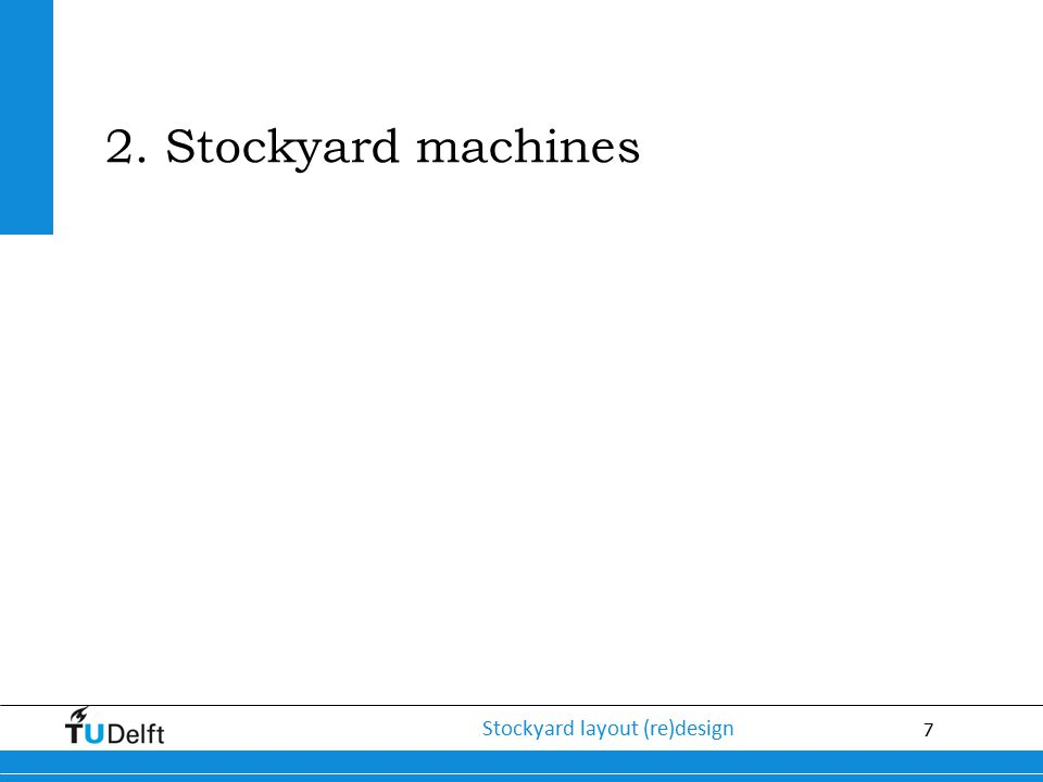 8 Stockyard layout (re)design Stockyard machines - Overview (1) Handling coal using wheel loaders and mobile feed bunker (Courtesy N.M.