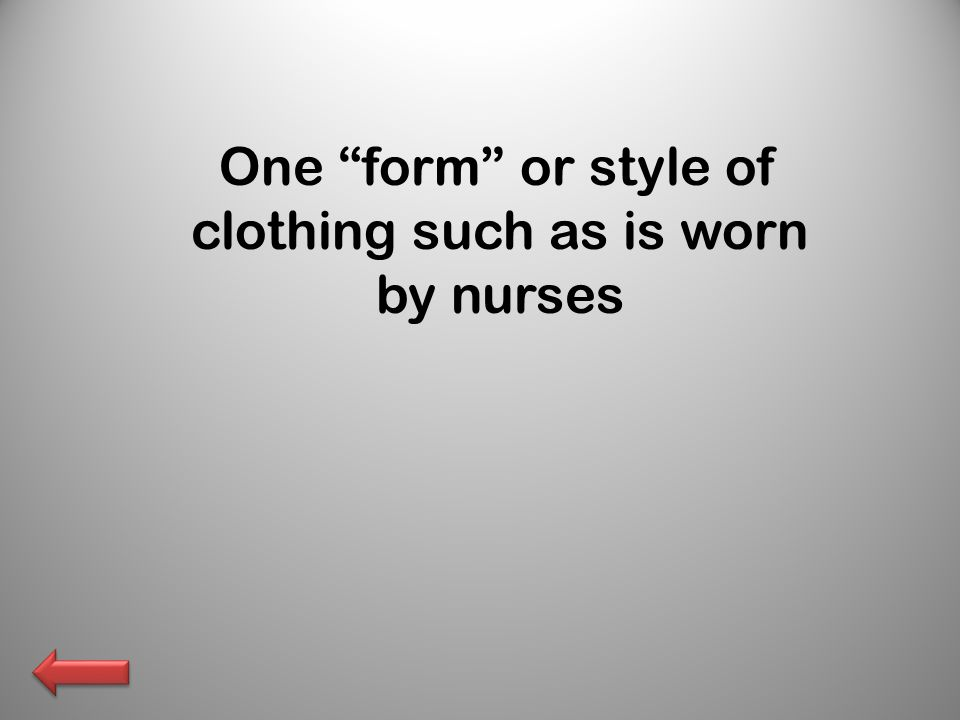 "One ""form"" or style of clothing such as is worn by nurses"